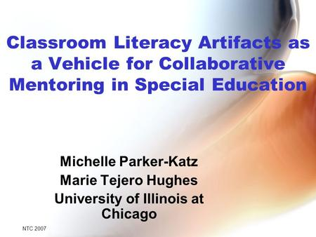 Classroom Literacy Artifacts as a Vehicle for Collaborative Mentoring in Special Education Michelle Parker-Katz Marie Tejero Hughes University of Illinois.