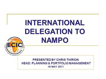 INTERNATIONAL DELEGATION TO NAMPO PRESENTED BY CHRIS THIRION HEAD: PLANNING & PORTFOLIO MANAGEMENT 16 MAY 2011.