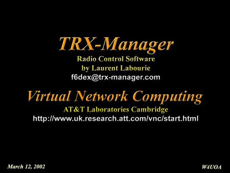 March 12, 2002 W4UOA. March 12, 2002 W4UOA Presentation Outline TRX-Manager Dynamic DNS Service Virtual Network Computing (VNC) Remote Control using VNC.