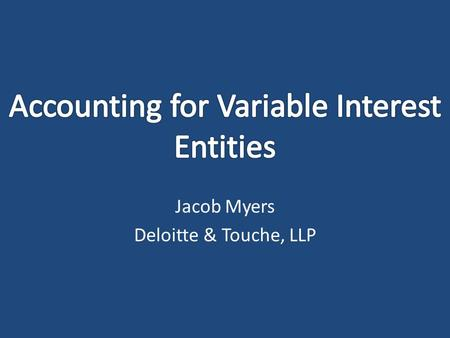Jacob Myers Deloitte & Touche, LLP. Agenda Introduction Background - FIN 46(R), FAS 140, FAS 167 Comparisons to newly issued FAS 167 guidance Research.