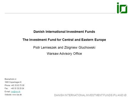 DANISH INTERNATIONAL INVESTMENT FUNDS IFU AND IØ Danish International Investment Funds The Investment Fund for Central and Eastern Europe Bremerholm 4.