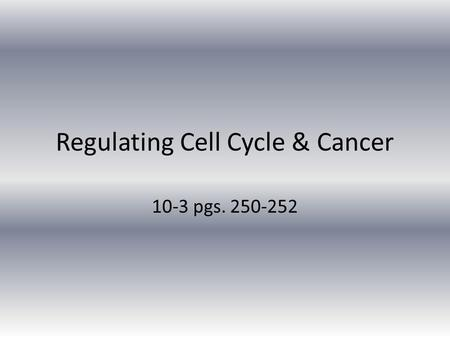 Regulating Cell Cycle & Cancer 10-3 pgs. 250-252.