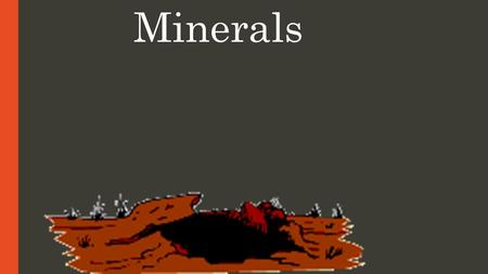 Minerals. What is a mineral? 1) Naturally occurring & Inorganic - made by the earth of non-living material. Examples - quartz, sulfur, diamond, gold,