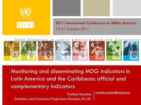 Pauline Stockins Statistics and Economic Projections Division, ECLAC 2011 International Conference on MDGs Statistics 19-21.