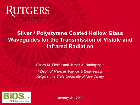 Silver / Polystyrene Coated Hollow Glass Waveguides for the Transmission of Visible and Infrared Radiation Carlos M. Bledt a and James A. Harrington a.
