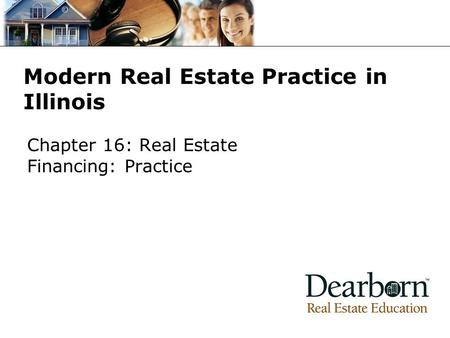 Modern Real Estate Practice in Illinois Chapter 16: Real Estate Financing: Practice.