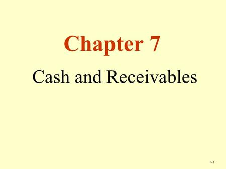 Chapter 7 Cash and Receivables.