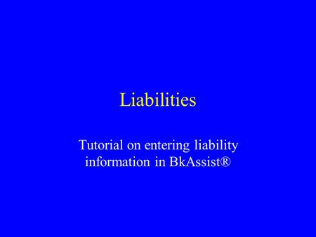 Liabilities Tutorial on entering liability information in BkAssist®