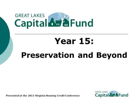 Year 15: Preservation and Beyond Presented at the 2013 Virginia Housing Credit Conference.