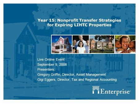 Year 15: Nonprofit Transfer Strategies for Expiring LIHTC Properties Live Online Event September 9, 2008 Presenters: Gregory Griffin, Director, Asset Management.