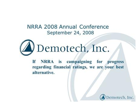 NRRA 2008 Annual Conference September 24, 2008 If NRRA is campaigning for progress regarding financial ratings, we are your best alternative.