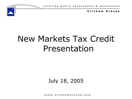 1 New Markets Tax Credit Presentation July 18, 2005.