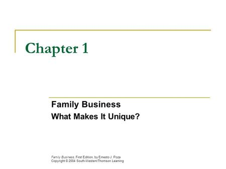 Chapter 1 Family Business What Makes It Unique? Family Business, First Edition, by Ernesto J. Poza Copyright © 2004 South-Western/Thomson Learning.