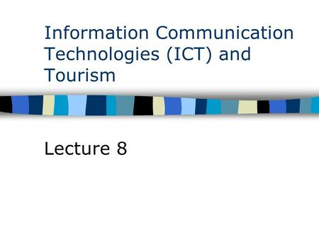 Information Communication Technologies (ICT) and Tourism Lecture 8.