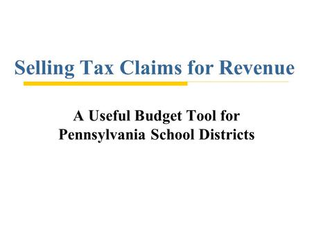 Selling Tax Claims for Revenue A Useful Budget Tool for Pennsylvania School Districts.