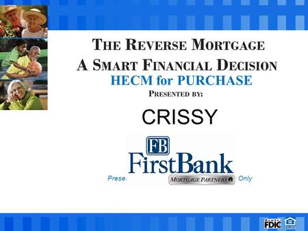 CRISSY NMLS # 433587 Presentation for Real Estate Professionals Only HECM for PURCHASE.