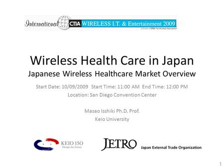 Wireless Health Care in Japan Japanese Wireless Healthcare Market Overview Start Date: 10/09/2009 Start Time: 11:00 AM End Time: 12:00 PM Location: San.