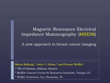 Magnetic Resonance Electrical Impedance Mammography (MREIM) A new approach to breast cancer imaging Maria Kallergi, 1 John J. Heine, 2 and Ernest Wollin.