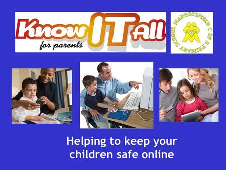 Helping to keep your children safe online. This presentation Why is internet safety important? What are the risks? Why is the internet so great? Know.