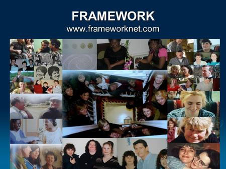 FRAMEWORK www.frameworknet.com. WORK CARRIED BY FRAMEWORK IS ON BEHALF OF THE FAMILY SUPPORT AGENCY.
