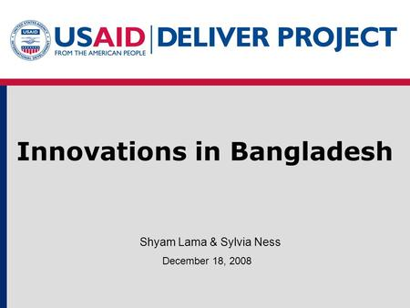 Innovations in Bangladesh December 18, 2008 Shyam Lama & Sylvia Ness.