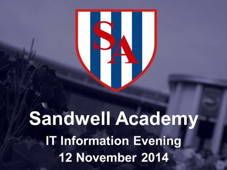Sandwell Academy IT Information Evening 12 November 2014.