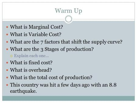 Warm Up What is Marginal Cost? What is Variable Cost? What are the 7 factors that shift the supply curve? What are the 3 Stages of production?  Explain.