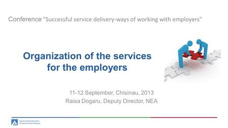 "Conference ""Successful service delivery-ways of working with employers"" Organization of the services for the employers 11-12 September, Chisinau, 2013."