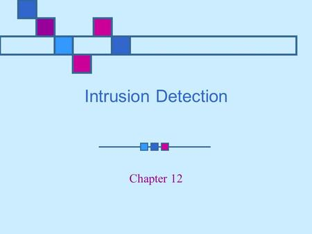 Intrusion Detection Chapter 12. Learning Objectives Explain what intrusion detection systems are and identify some major characteristics of intrusion.