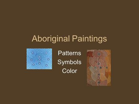 Aboriginal Paintings Patterns Symbols Color. Aborigines people Australia is a continent that is similar in size to the United States. But Australia and.