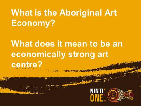 What is the Aboriginal Art Economy? What does it mean to be an economically strong art centre?