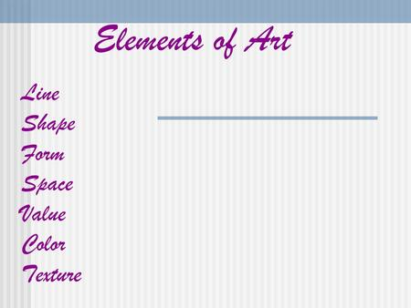 Elements of Art Line Shape Form Space Value Color Texture.