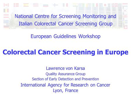 International Agency for Research on Cancer Lyon, France National Centre for Screening Monitoring and Italian Colorectal Cancer Screening Group European.