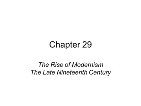 The Rise of Modernism The Late Nineteenth Century