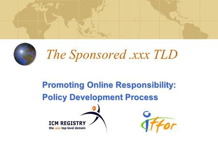 The Sponsored.xxx TLD Promoting Online Responsibility: Policy Development Process.