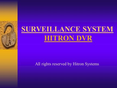 SURVEILLANCE SYSTEM HITRON DVR All rights reserved by Hitron Systems.