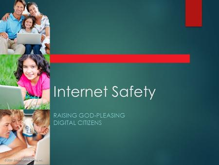 Internet Safety RAISING GOD-PLEASING DIGITAL CITIZENS.
