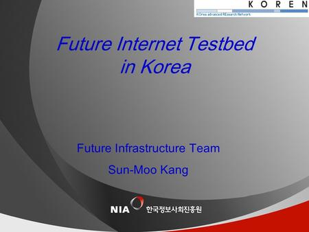 제목이 한 줄인 경우 날짜 Future Infrastructure Team Sun-Moo Kang Future Internet Testbed in Korea.