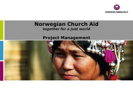 Norwegian Church Aid together for a just world Project Management.