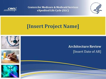 [Insert Project Name] Architecture Review [Insert Date of AR] Centers for Medicare & Medicaid Services eXpedited Life Cycle (XLC)