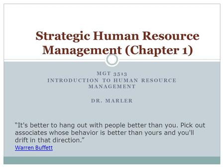 "MGT 3513 INTRODUCTION TO HUMAN RESOURCE MANAGEMENT DR. MARLER Strategic Human Resource Management (Chapter 1) ""It's better to hang out with people better."
