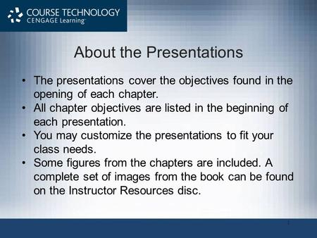 1 The <strong>presentations</strong> cover the objectives found in the opening of each chapter. All chapter objectives are listed in the beginning of each <strong>presentation</strong>.
