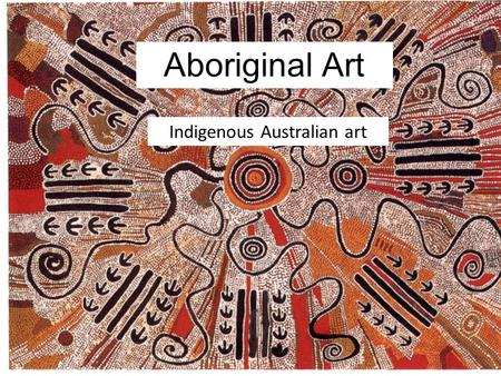 Aboriginal Art Indigenous Australian art. Where in the world does Aboriginal Art originate? Indigenous Australian art (also known as Aboriginal art)