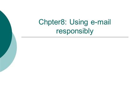 Chpter8: Using e-mail responsibly. Step 1: Keep personal e-mail to a minimum  Keep personal messages sent from your work account short and few in number,