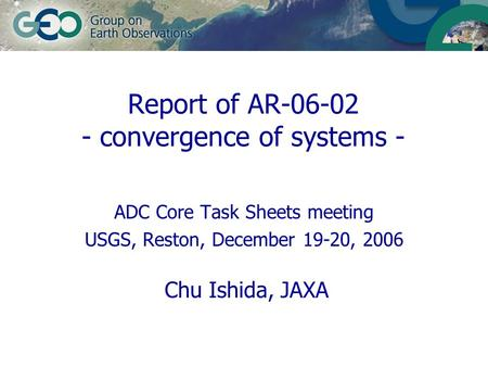ADC Core Task Sheets meeting USGS, Reston, December 19-20, 2006 Chu Ishida, JAXA Report of AR-06-02 - convergence of systems -