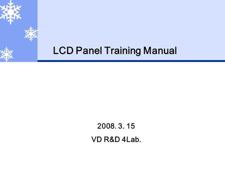 LCD Panel Training Manual 2008. 3. 15 VD R&D 4Lab.