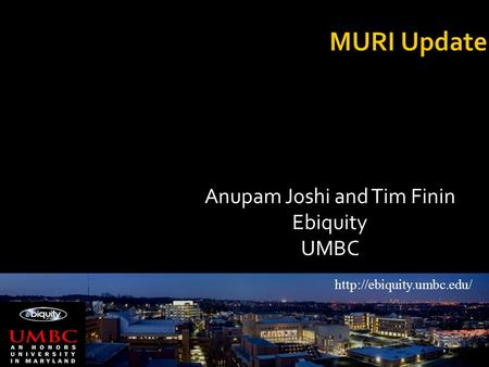 Anupam Joshi and Tim Finin Ebiquity UMBC