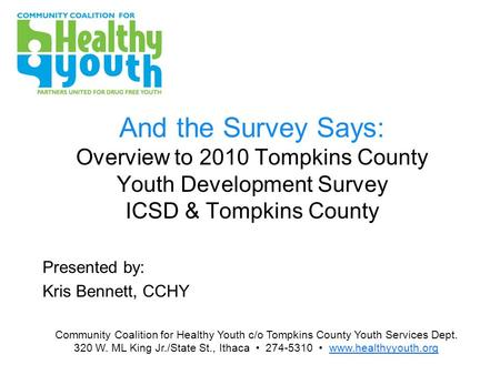 And the Survey Says: Overview to 2010 Tompkins County Youth Development Survey ICSD & Tompkins County Presented by: Kris Bennett, CCHY Community Coalition.