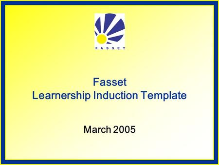 Fasset Learnership Induction Template March 2005.