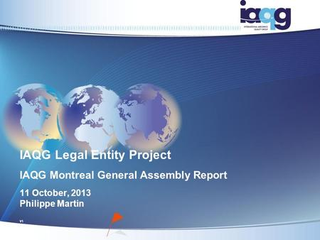 IAQG Legal Entity Project IAQG Montreal General Assembly Report 11 October, 2013 Philippe Martin V1.
